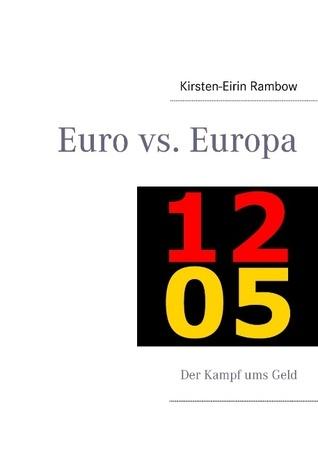 Euro vs. Europa: Der Kampf ums Geld  by  Kirsten-Eirin Rambow