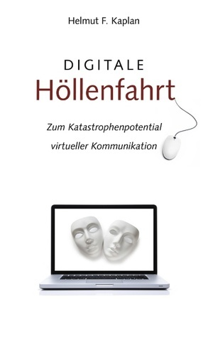 Digitale Höllenfahrt: Zum Katastrophenpotential virtueller Kommunikation  by  Helmut F. Kaplan