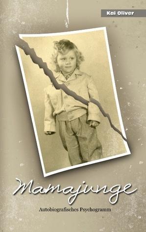 Mamajunge: Autobiografisches Psychogramm Kai Oliver