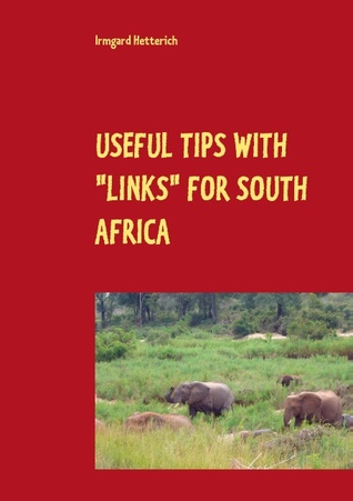 USEFUL TIPS WITH LINKS FOR SOUTH AFRICA: Travel Guide with Personal Experiences and Pictures: Cape Town, Garden Route, Pretoria and Kruger Park  by  Irmgard Hetterich