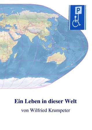 Ein Leben in dieser Welt Wilfried Krumpeter