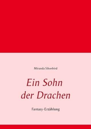 Ein Sohn der Drachen: Fantasy-Erzählung  by  Miranda Silverbird