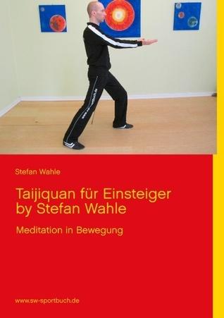 Taijiquan für Einsteiger  by  Stefan Wahle: Meditation in Bewegung by Stefan Wahle
