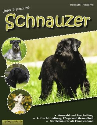 Unser Traumhund: Schnauzer: Zwergschnauzer, Mittelschnauzer, Riesenschnauzer Helmuth Trimborns