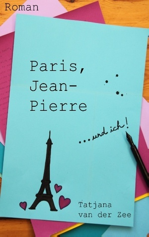 Paris, Jean-Pierre... und ich  by  Tatjana Van Der Zee