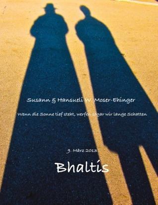 Bhaltis: Wenn die Sonne tief steht, werfen sogar wir lange Schatten  by  Susann Moser-Ehinger