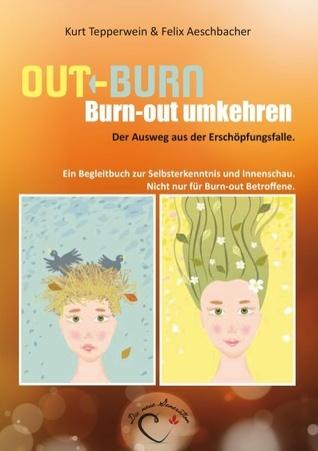 OUT-BURN,  Burn-out umkehren. Der Ausweg aus der Erschöpfungsfalle.: Ein Begleitbuch zur Selbsterkenntnis und Innenschau.  Nicht nur für Burn-out Betroffene.  by  Kurt Tepperwein