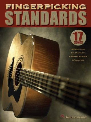 Fingerpicking Standards Songbook: 17 Songs Arranged for Solo Guitar in Standard Notation & Tablature Hal Leonard Publishing Company