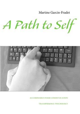 A Path to Self: Accompanied Inner Communication Martine Garcin-Fradet