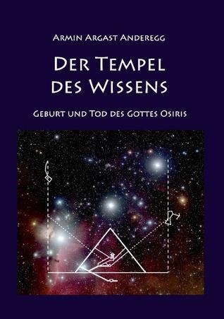 Der Tempel des Wissens: Geburt und Tod des Gottes Osiris  by  Armin Argast Anderegg