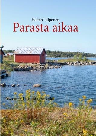 Parasta aikaa: Kaveruutta, kalastusta, matkailua Heimo Talponen