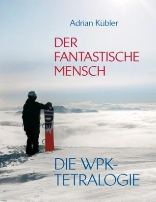 Der fantastische Mensch - Die WPK-Tetralogie Adrian Kubler