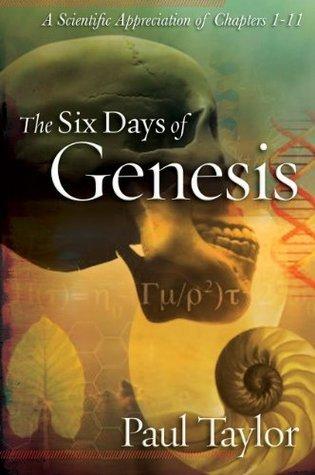 The Six Days of Genesis Paul F. Taylor