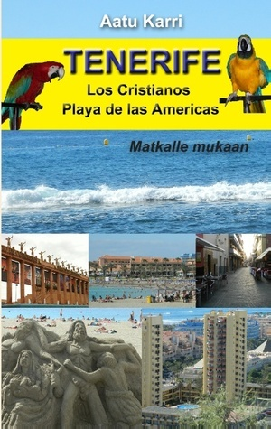 Tenerife: Matkalle mukaan  by  Aatu Karri