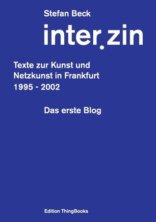 inter.zin: Texte zur Kunst und Netzkunst in Frankfurt 1995 - 2002 Stefan Beck
