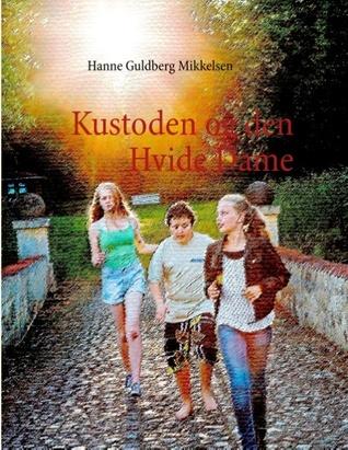 Kustoden og den Hvide Dame Hanne Guldberg Mikkelsen