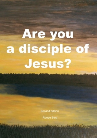 Are you a disciple of Jesus? Roope Berg