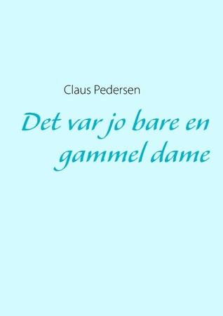 Det var jo bare en gammel dame  by  Claus Pedersen