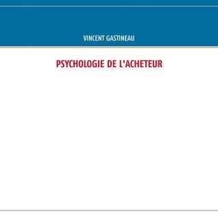 PSYCHOLOGIE DE LACHETEUR Vincent Gastineau