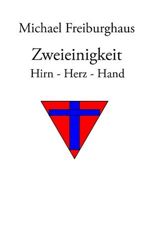 Zweieinigkeit: Hirn - Herz - Hand  by  Michael Freiburghaus