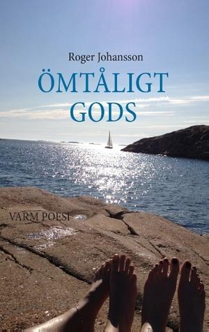 ÖMTÅLIGT GODS: VARM POESI Roger Johansson