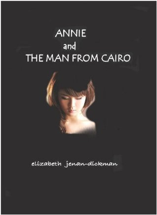 ANNIE and THE MAN FROM CAIRO  by  Elizabeth Jenan-Dickman