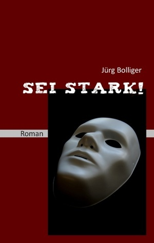 Sei stark!: Roman  by  Jörg Bolliger
