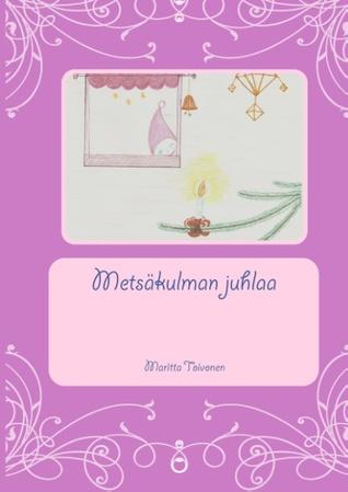 Metsäkulman juhlaa  by  Maritta Toivonen