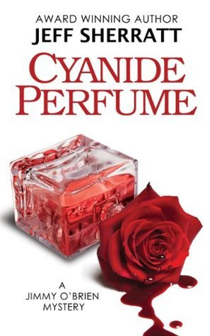 Cyanide Perfume (A Jimmy OBrien Mystery Novel) Jeff Sherratt