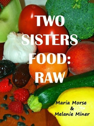 Two Sisters Food: Raw Maria Morse