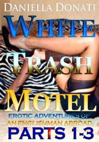 White Trash Motel - Erotic Adventures Of An Englishman Abroad Parts 1-3 Daniella Donati