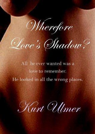 Wherefore Loves Shadow?  by  Kurt Ulmer