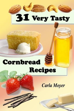 31 Very Tasty Cornbread Recipes  by  Carla Moyer