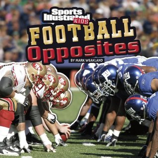 Football Opposites (SI Kids Rookie Books)  by  Mark Weakland