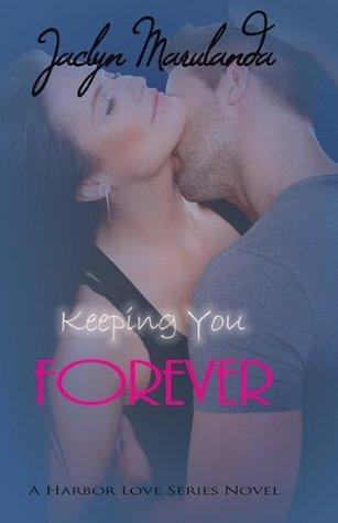 Keeping You Forever (A Harbor Love Series) Jaclyn Marulanda