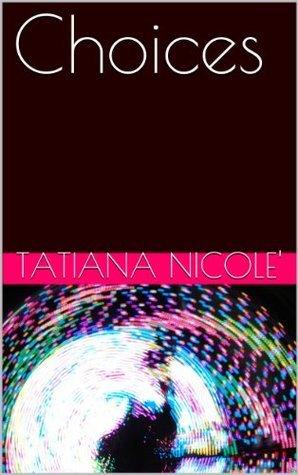 Choices  by  Tatiana Nicole