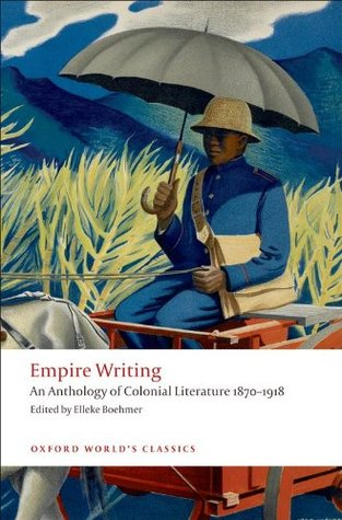Empire Writing: An Anthology of Colonial Literature 1870-1918  by  Elleke Boehmer
