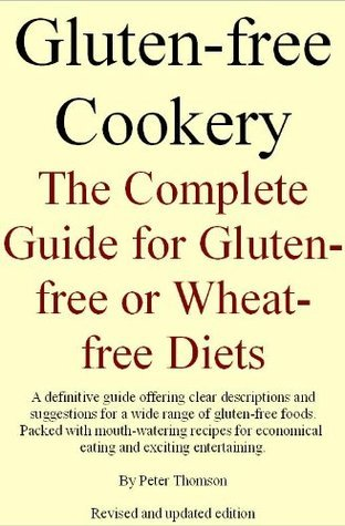 Gluten-free Cookery. The Complete Guide for Gluten-free or Wheat-free Diets  by  Peter Thomson