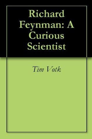 Richard Feynman: A Curious Scientist Tim Votk