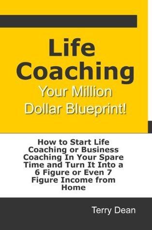 Life Coaching: Your Million Dollar Blueprint Terry Dean