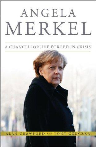 Angela Merkel: A Chancellorship Forged in Crisis (Bloomberg  by  Alan Crawford