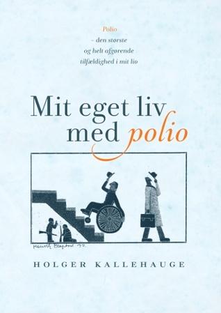 Mit eget liv med polio: Polio - den største og helt afgørende tilfældighed i mit liv  by  Holger Kallehauge