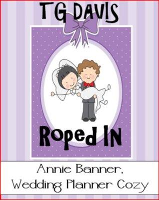 Roped In (Annie Banner #3)  by  T.G. Davis