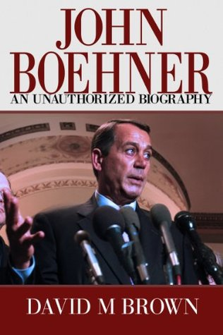 John Boehner: An Unauthorized Biography  by  David M.   Brown