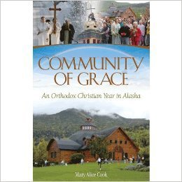 Community of Grace: An Orthodox Christian Year in Alaska  by  Mary Alice Cook