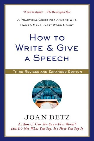 How to Write & Give a Speech: A Practical Guide for Anyone Who Has to Make Every Word Count Joan Detz