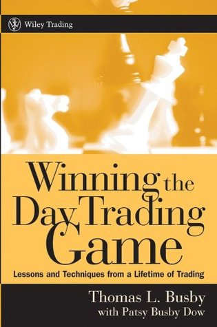 Winning the Day Trading Game: Lessons and Techniques from a Lifetime of Trading  by  Thomas L. Busby