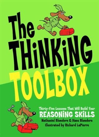 The Thinking Toolbox: Thirty-Five Lessons That Will Build Your Reasoning Skills Nathaniel Bluedorn