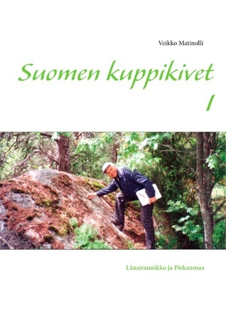Suomen kuppikivet I: Länsirannikko ja Pirkanmaa  by  Veikko Matinolli
