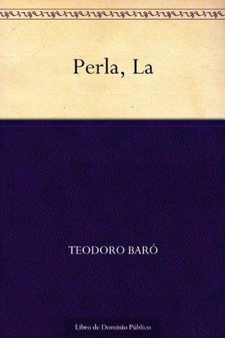 Perla, La  by  Teodoro Baro